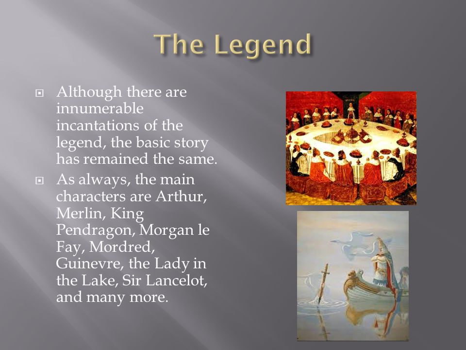  Although there are innumerable incantations of the legend, the basic story has remained the same.