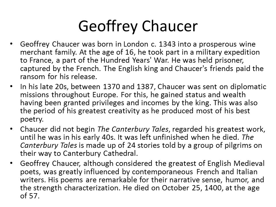 Geoffrey Chaucer was born in London c. 1343 into a prosperous wine merchant family.