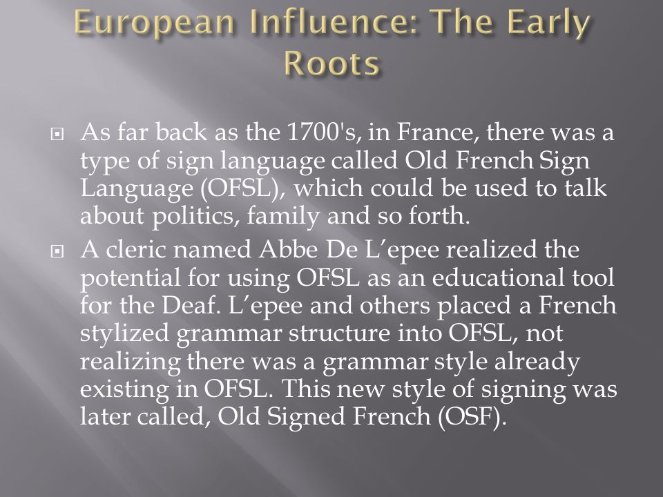  As far back as the 1700's, in France, there was a type of sign language called Old French Sign Language (OFSL), which could be used to talk about po