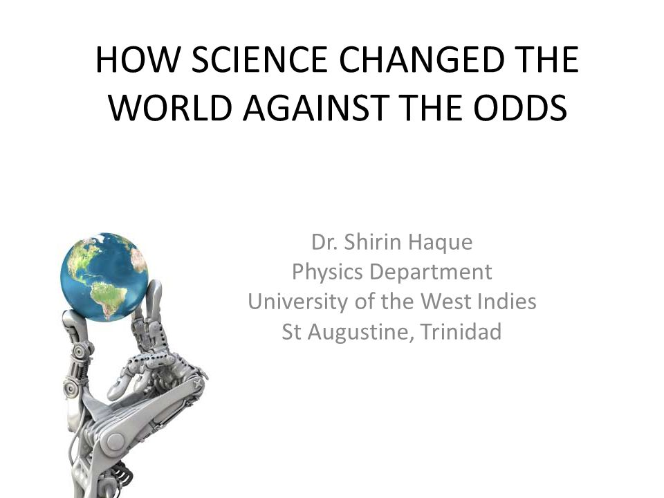 HOW SCIENCE CHANGED THE WORLD AGAINST THE ODDS Dr.