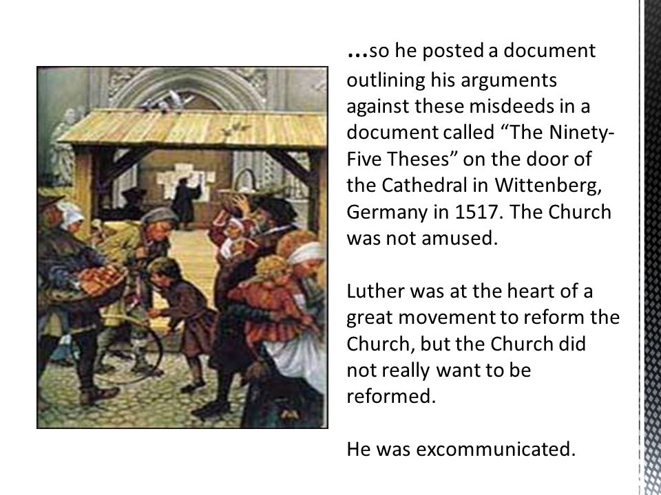 "… so he posted a document outlining his arguments against these misdeeds in a document called ""The Ninety- Five Theses"" on the door of the Cathedral i"