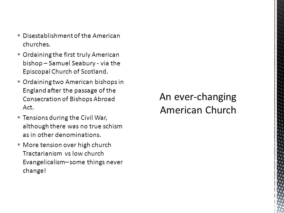  Disestablishment of the American churches.  Ordaining the first truly American bishop – Samuel Seabury - via the Episcopal Church of Scotland.  Or