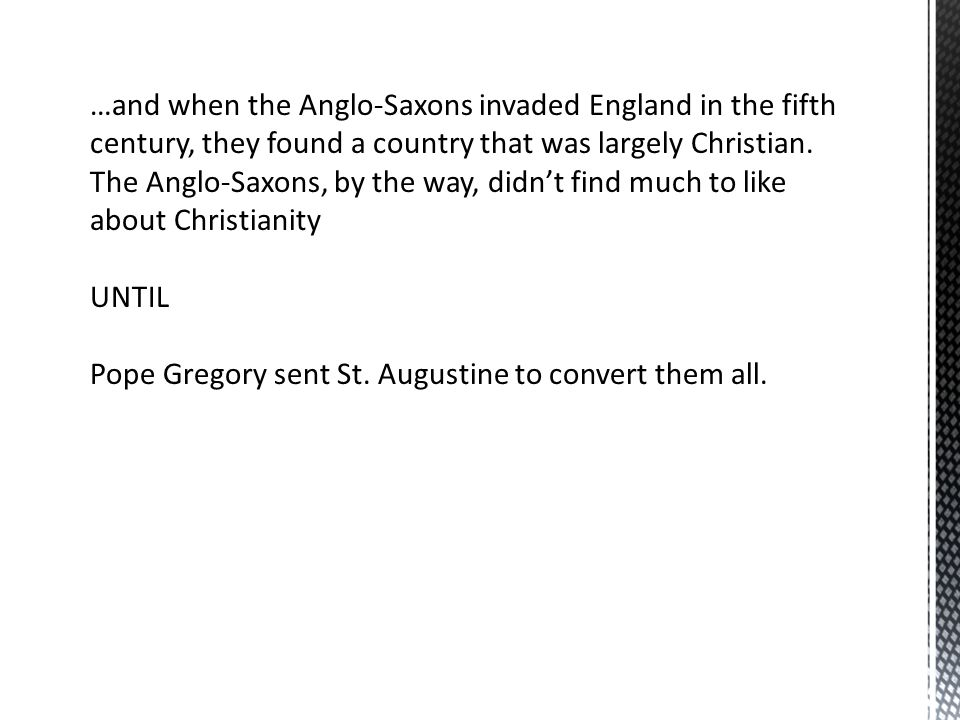 …and when the Anglo-Saxons invaded England in the fifth century, they found a country that was largely Christian. The Anglo-Saxons, by the way, didn't