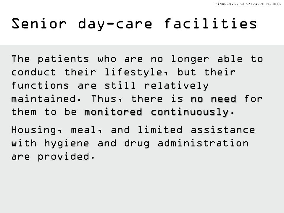 TÁMOP-4.1.2-08/1/A-2009-0011 Senior day-care facilities no need monitored continuously The patients who are no longer able to conduct their lifestyle,