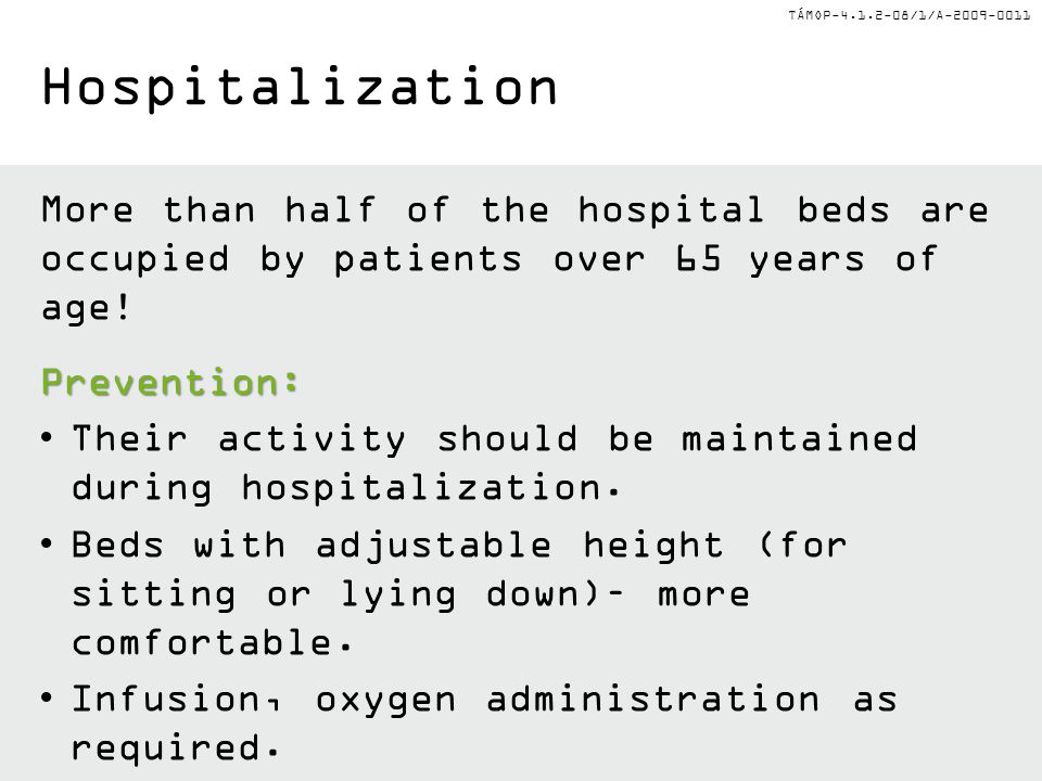 TÁMOP-4.1.2-08/1/A-2009-0011 Hospitalization More than half of the hospital beds are occupied by patients over 65 years of age!Prevention: Their activ