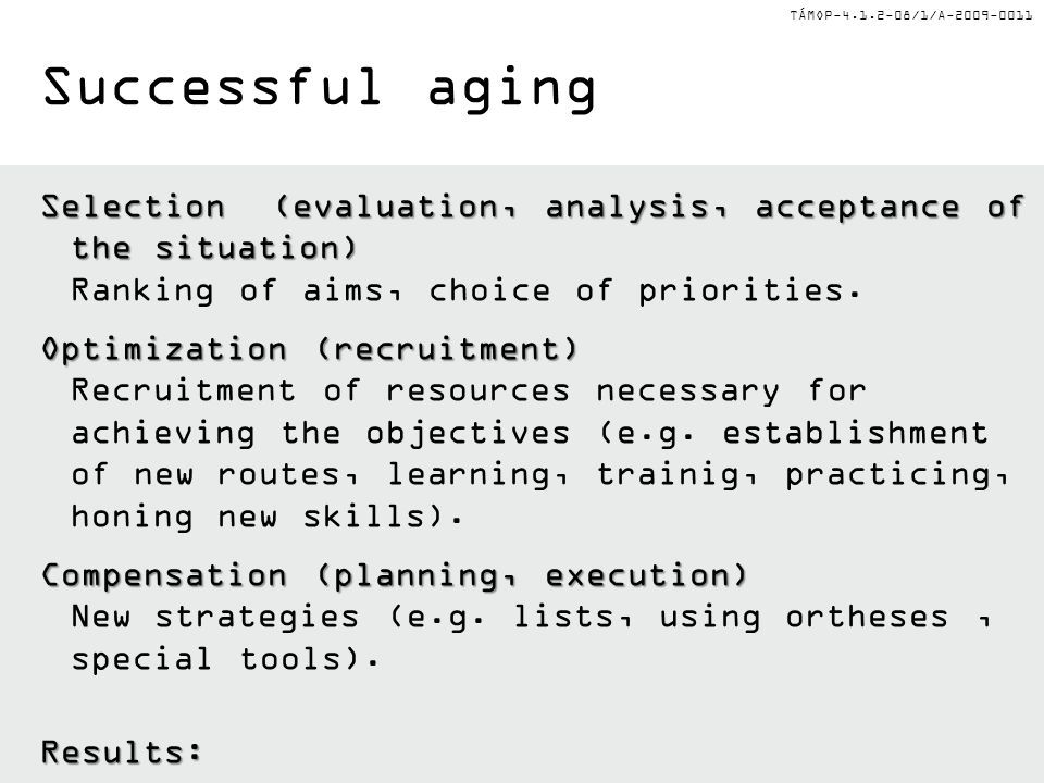 TÁMOP-4.1.2-08/1/A-2009-0011 Successful aging Selection (evaluation, analysis, acceptance of the situation) Selection (evaluation, analysis, acceptanc