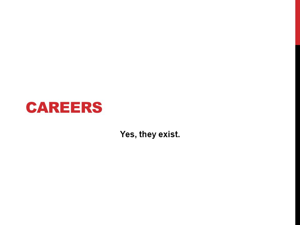 CAREERS Yes, they exist.