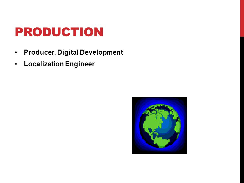 PRODUCTION Producer, Digital Development Localization Engineer