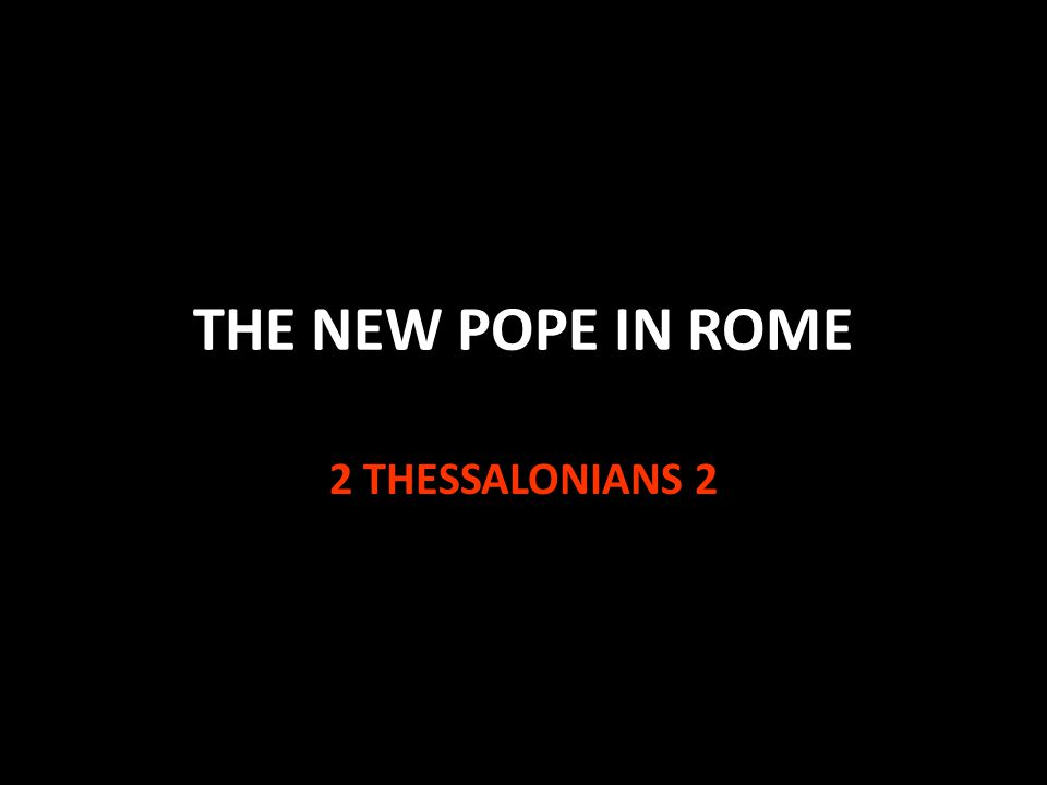 THE NEW POPE IN ROME 2 THESSALONIANS 2