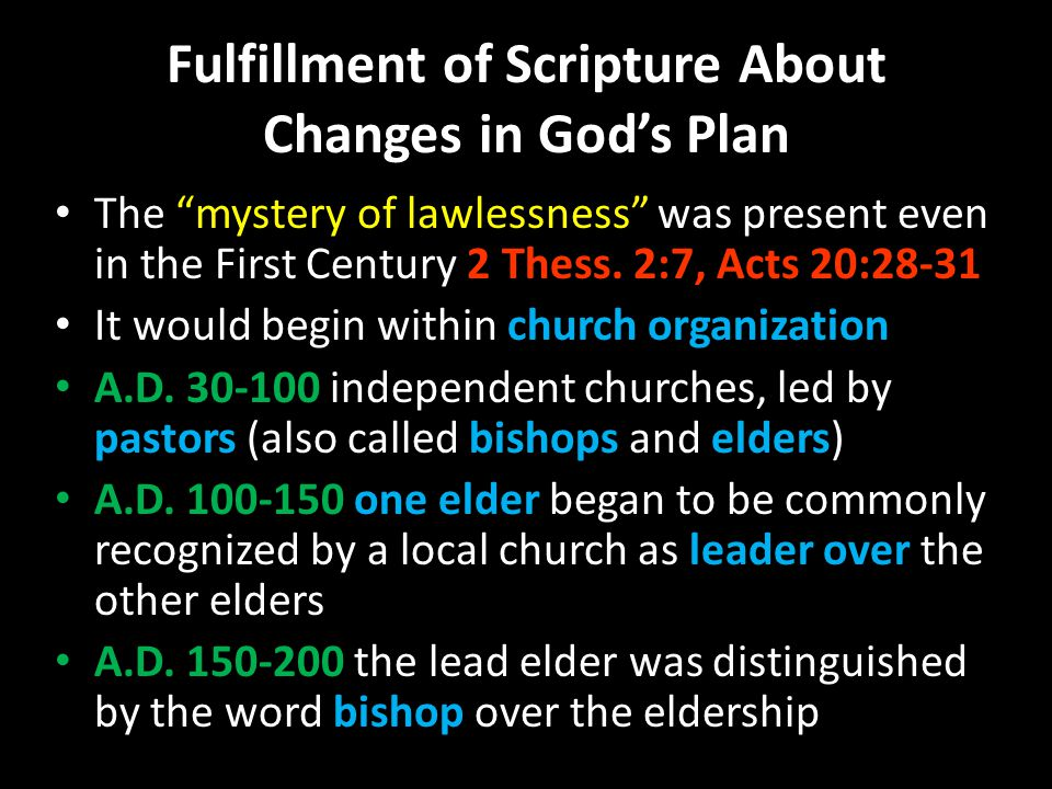 Fulfillment of Scripture About Changes in God's Plan The mystery of lawlessness was present even in the First Century 2 Thess.