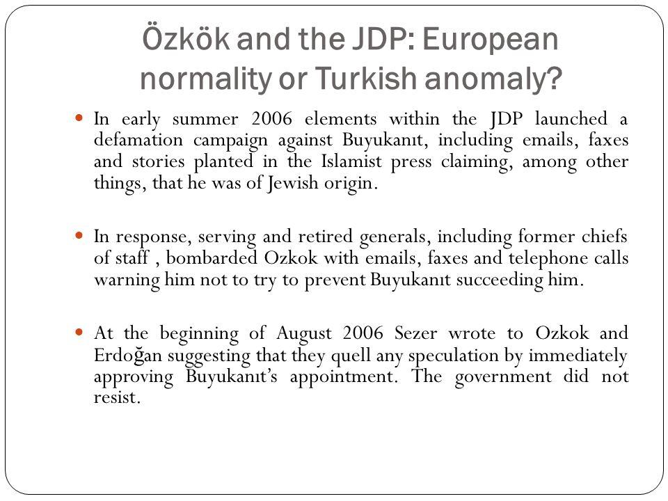 Özkök and the JDP: European normality or Turkish anomaly.