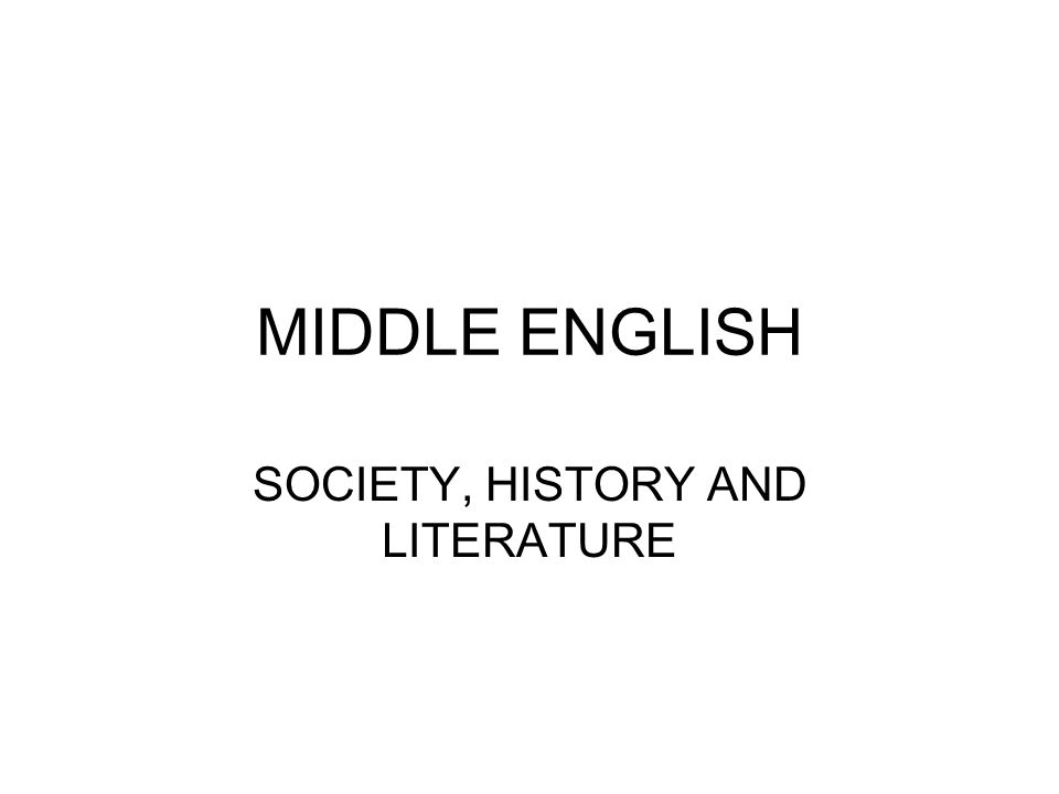 MIDDLE ENGLISH SOCIETY, HISTORY AND LITERATURE