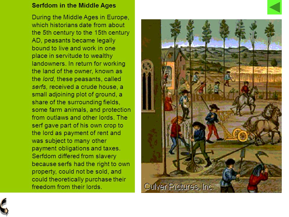 Serfdom in the Middle Ages During the Middle Ages in Europe, which historians date from about the 5th century to the 15th century AD, peasants became