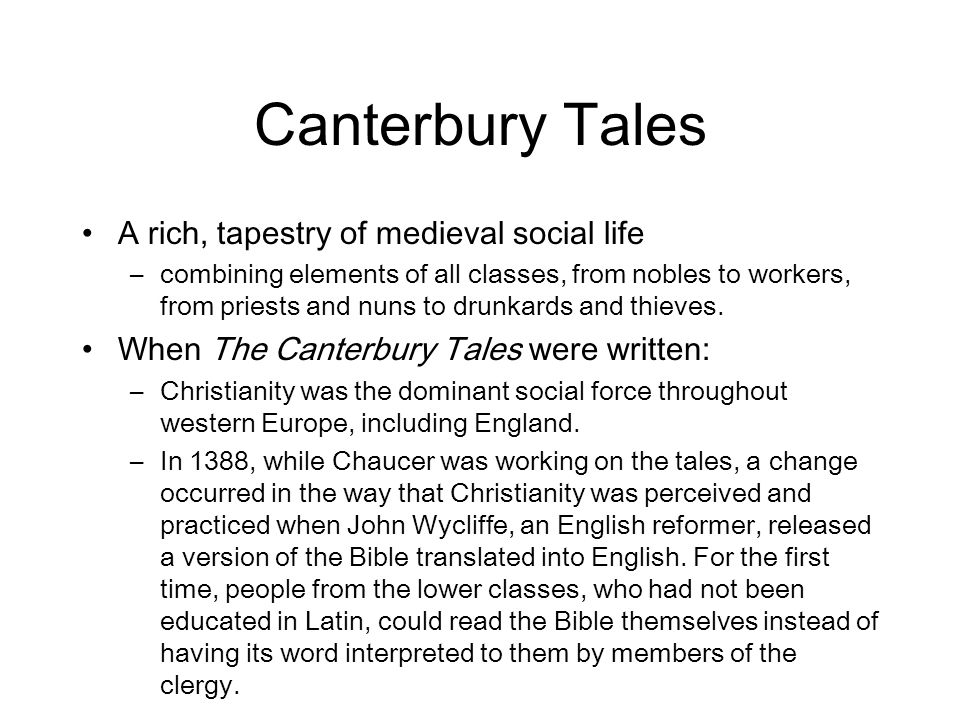 Canterbury Tales A rich, tapestry of medieval social life –combining elements of all classes, from nobles to workers, from priests and nuns to drunkar