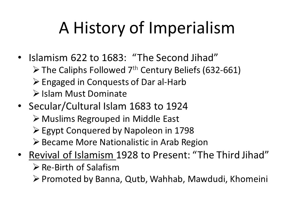 """A History of Imperialism Islamism 622 to 1683: """"The Second Jihad""""  The Caliphs Followed 7 th Century Beliefs (632-661)  Engaged in Conquests of Dar"""