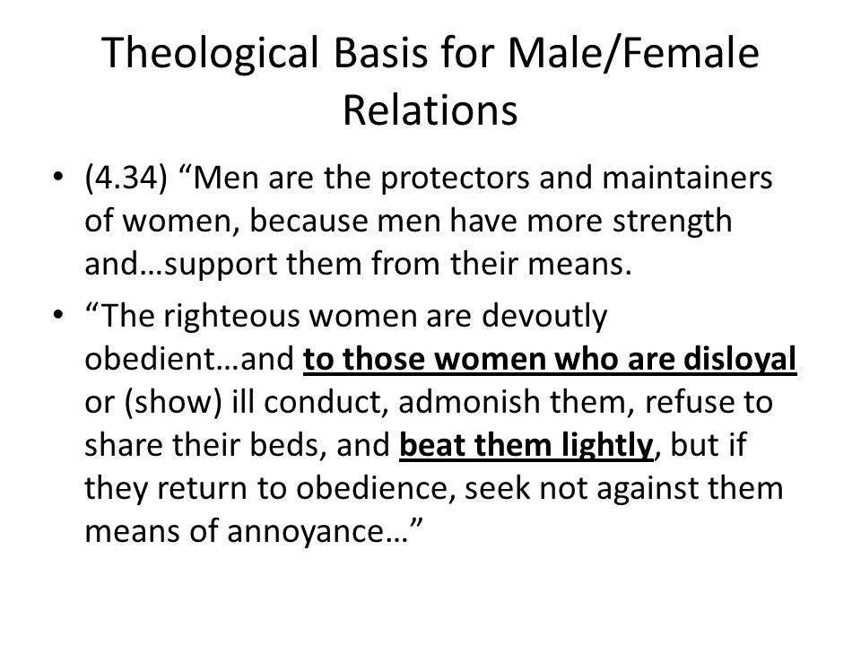 Theological Basis for Male/Female Relations (4.34) Men are the protectors and maintainers of women, because men have more strength and…support them from their means.