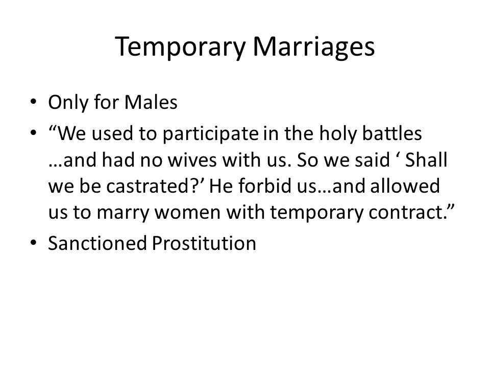 """Temporary Marriages Only for Males """"We used to participate in the holy battles …and had no wives with us. So we said ' Shall we be castrated?' He forb"""