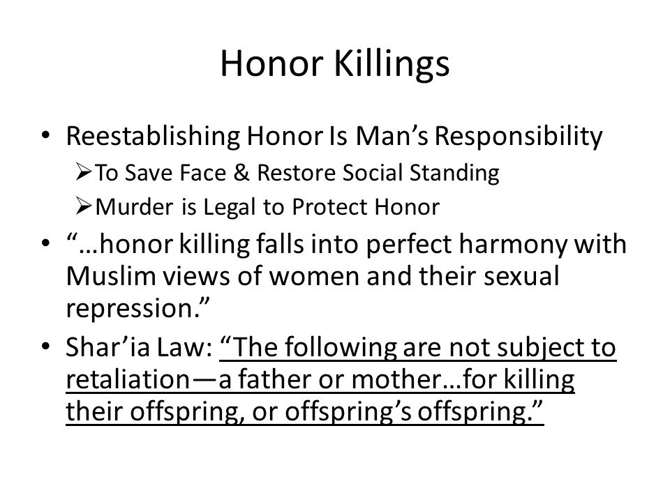 """Honor Killings Reestablishing Honor Is Man's Responsibility  To Save Face & Restore Social Standing  Murder is Legal to Protect Honor """"…honor killin"""