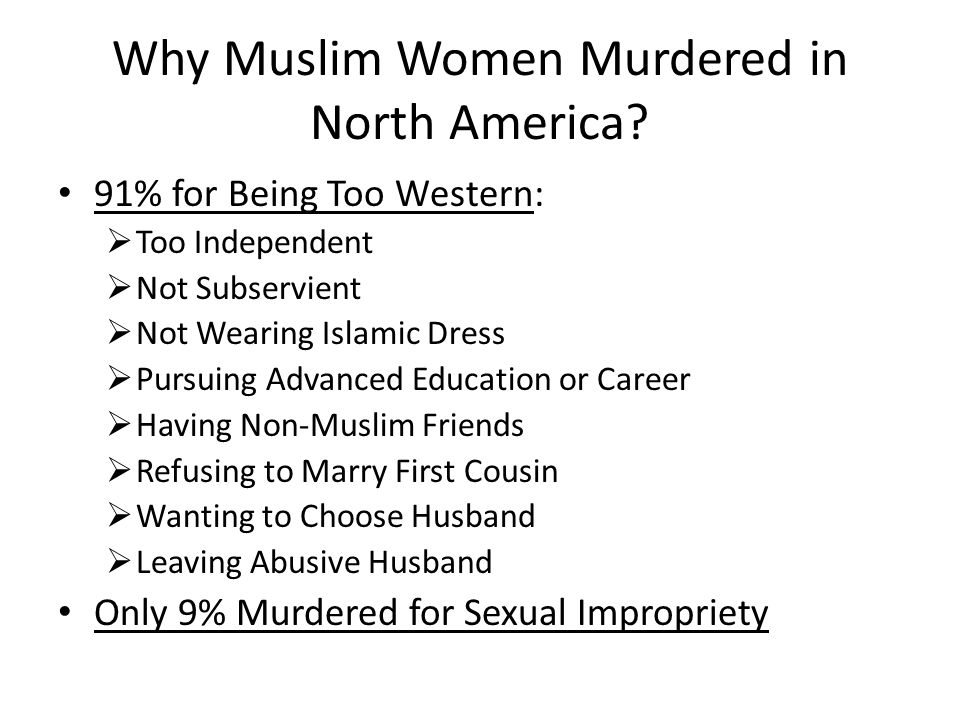 Why Muslim Women Murdered in North America? 91% for Being Too Western:  Too Independent  Not Subservient  Not Wearing Islamic Dress  Pursuing Adva