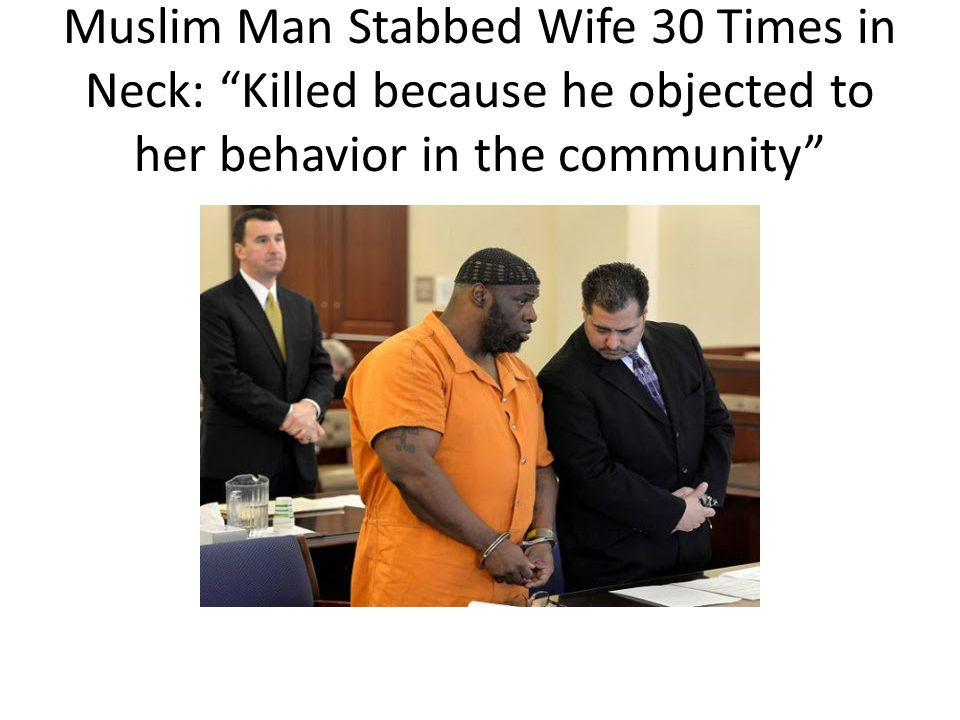 """Muslim Man Stabbed Wife 30 Times in Neck: """"Killed because he objected to her behavior in the community"""""""