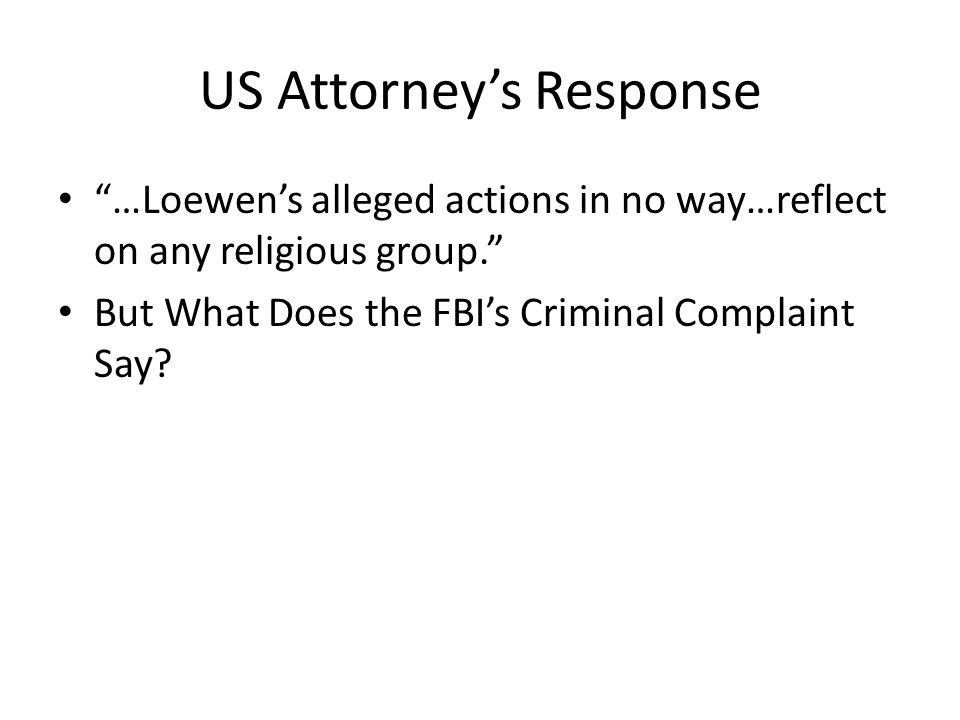 US Attorney's Response …Loewen's alleged actions in no way…reflect on any religious group. But What Does the FBI's Criminal Complaint Say?