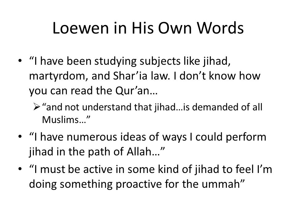 Loewen in His Own Words I have been studying subjects like jihad, martyrdom, and Shar'ia law.