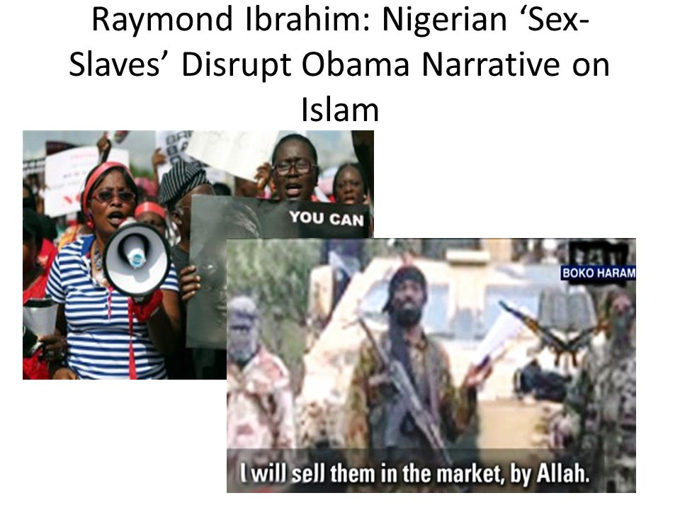 Raymond Ibrahim: Nigerian 'Sex- Slaves' Disrupt Obama Narrative on Islam