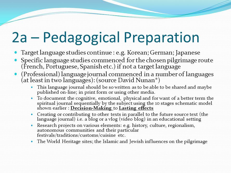 2a – Pedagogical Preparation Target language studies continue : e.g. Korean; German; Japanese Specific language studies commenced for the chosen pilgr