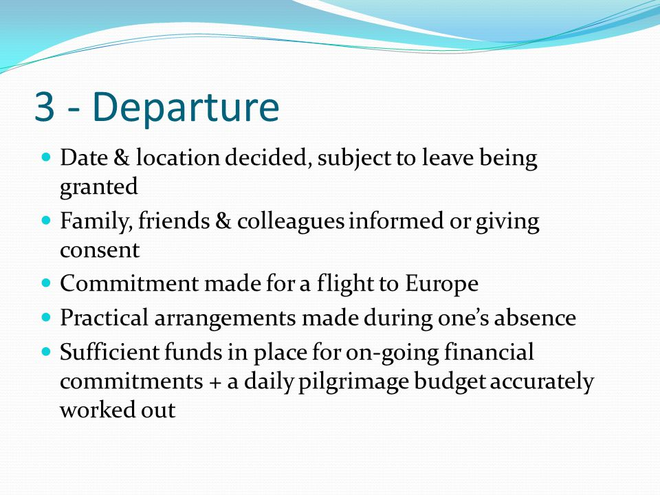 3 - Departure Date & location decided, subject to leave being granted Family, friends & colleagues informed or giving consent Commitment made for a fl