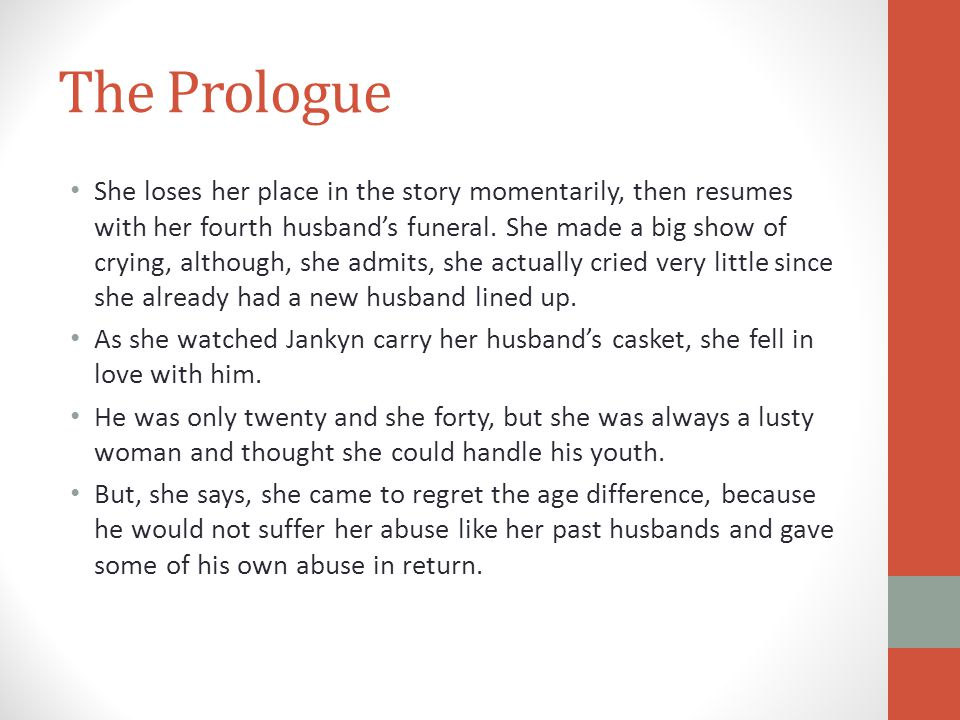The Prologue She loses her place in the story momentarily, then resumes with her fourth husband's funeral. She made a big show of crying, although, sh