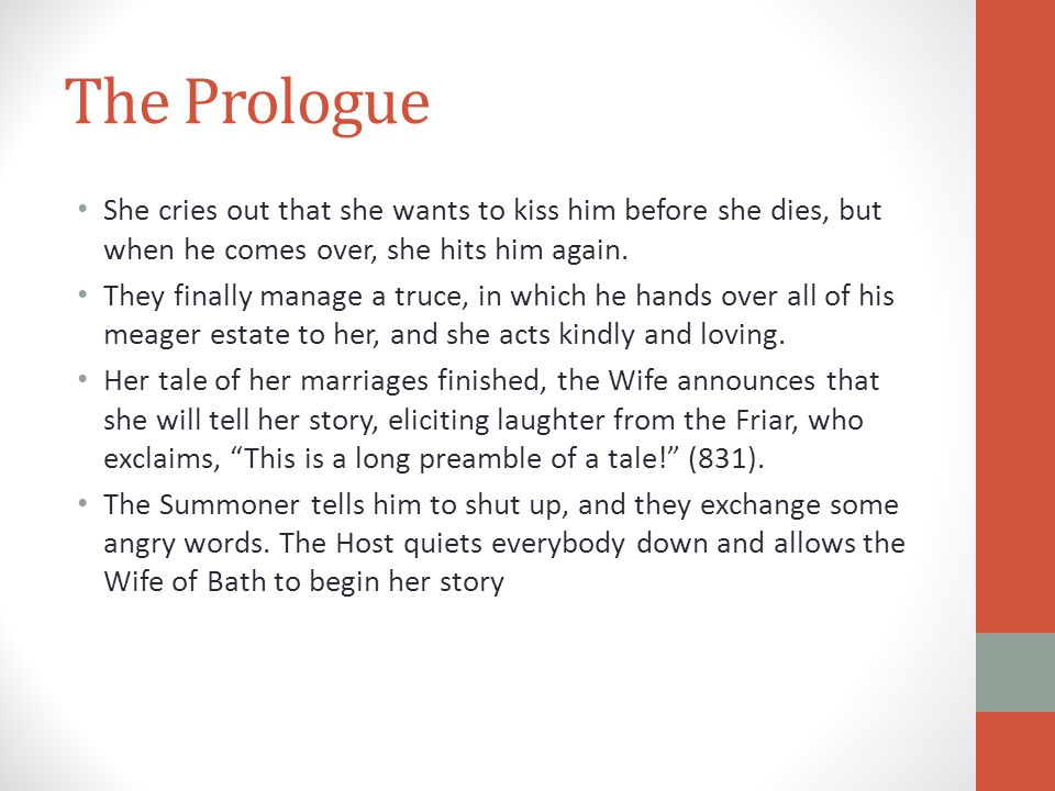 The Prologue She cries out that she wants to kiss him before she dies, but when he comes over, she hits him again. They finally manage a truce, in whi
