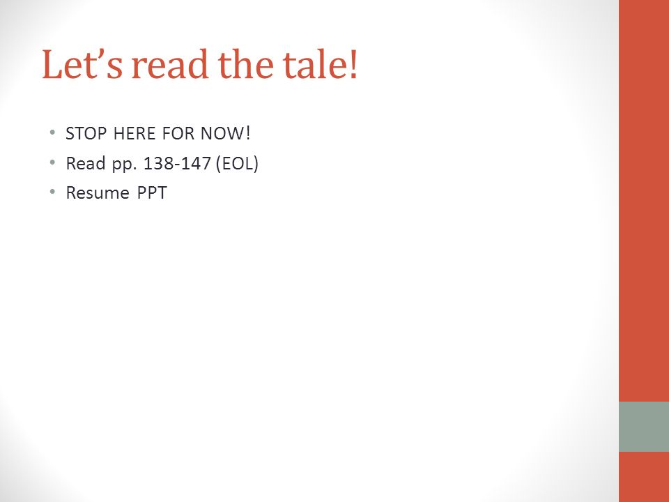 Let's read the tale! STOP HERE FOR NOW! Read pp. 138-147 (EOL) Resume PPT