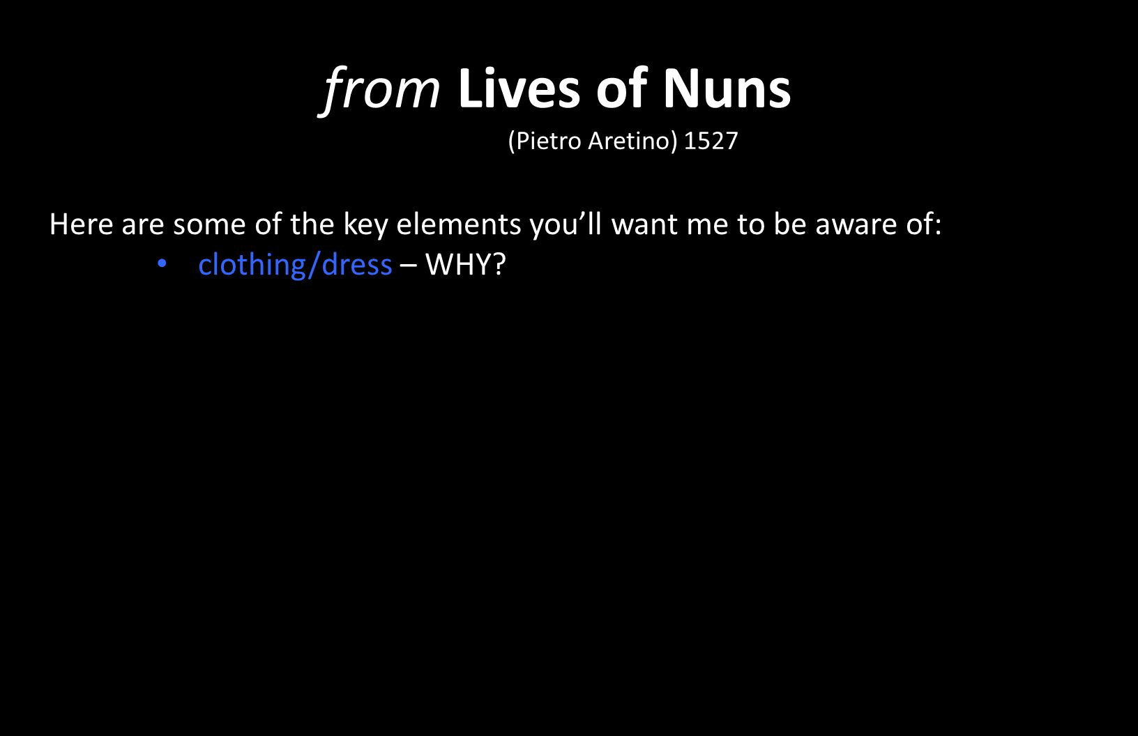 from Lives of Nuns (Pietro Aretino) 1527 Here are some of the key elements you'll want me to be aware of: clothing/dress – WHY?
