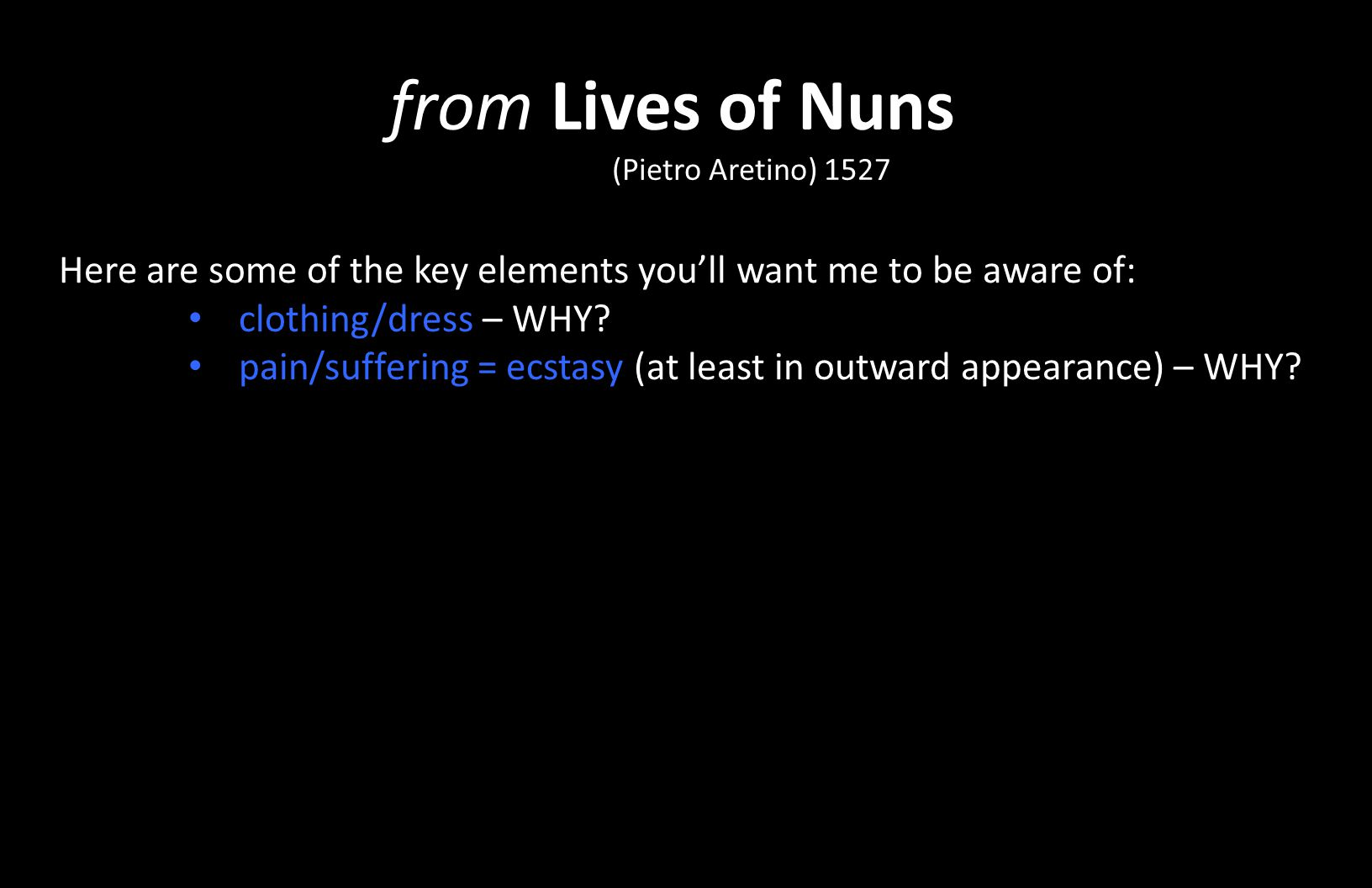 from Lives of Nuns (Pietro Aretino) 1527 Here are some of the key elements you'll want me to be aware of: clothing/dress – WHY? pain/suffering = ecsta