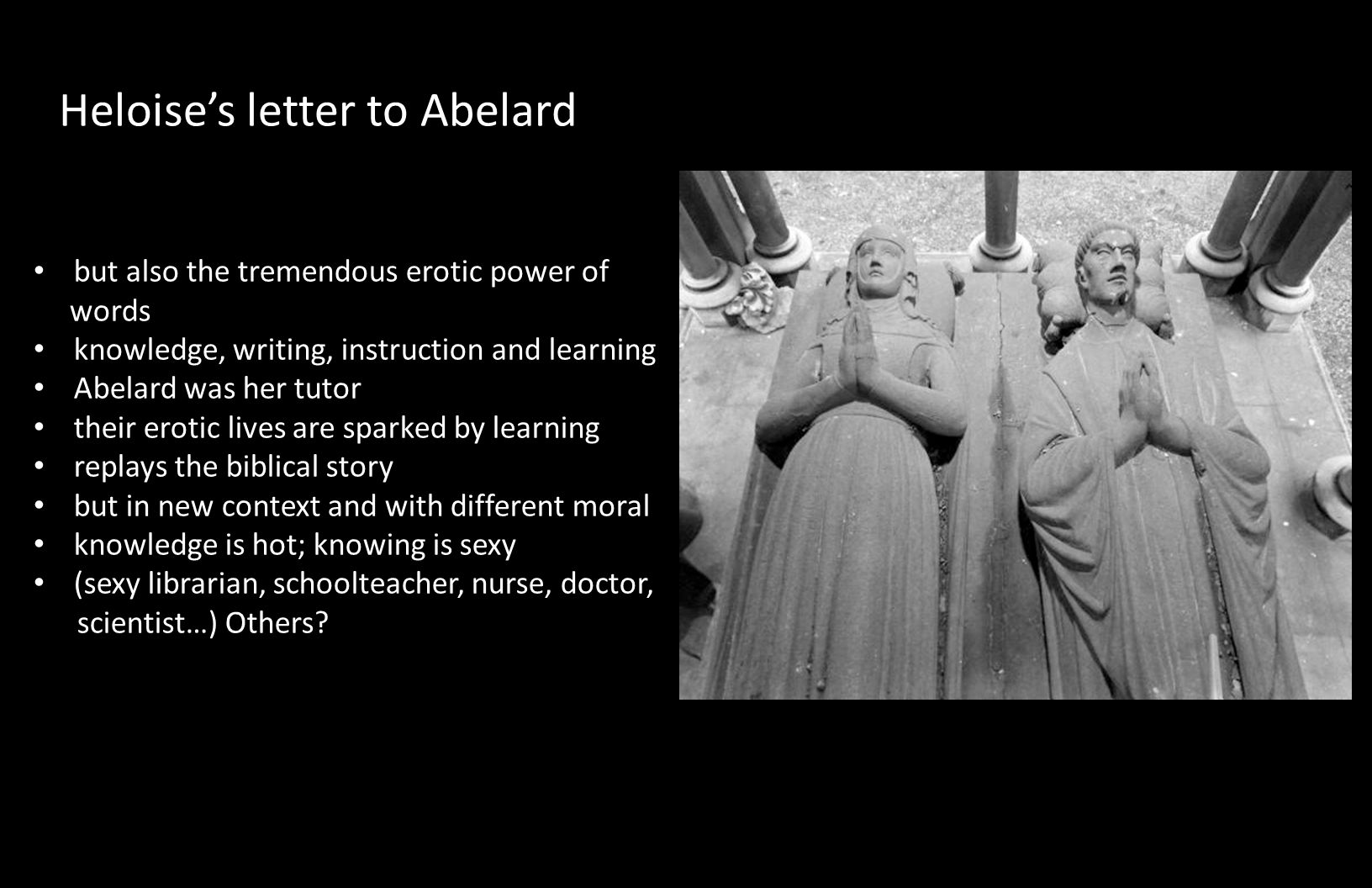 Heloise's letter to Abelard but also the tremendous erotic power of words knowledge, writing, instruction and learning Abelard was her tutor their ero