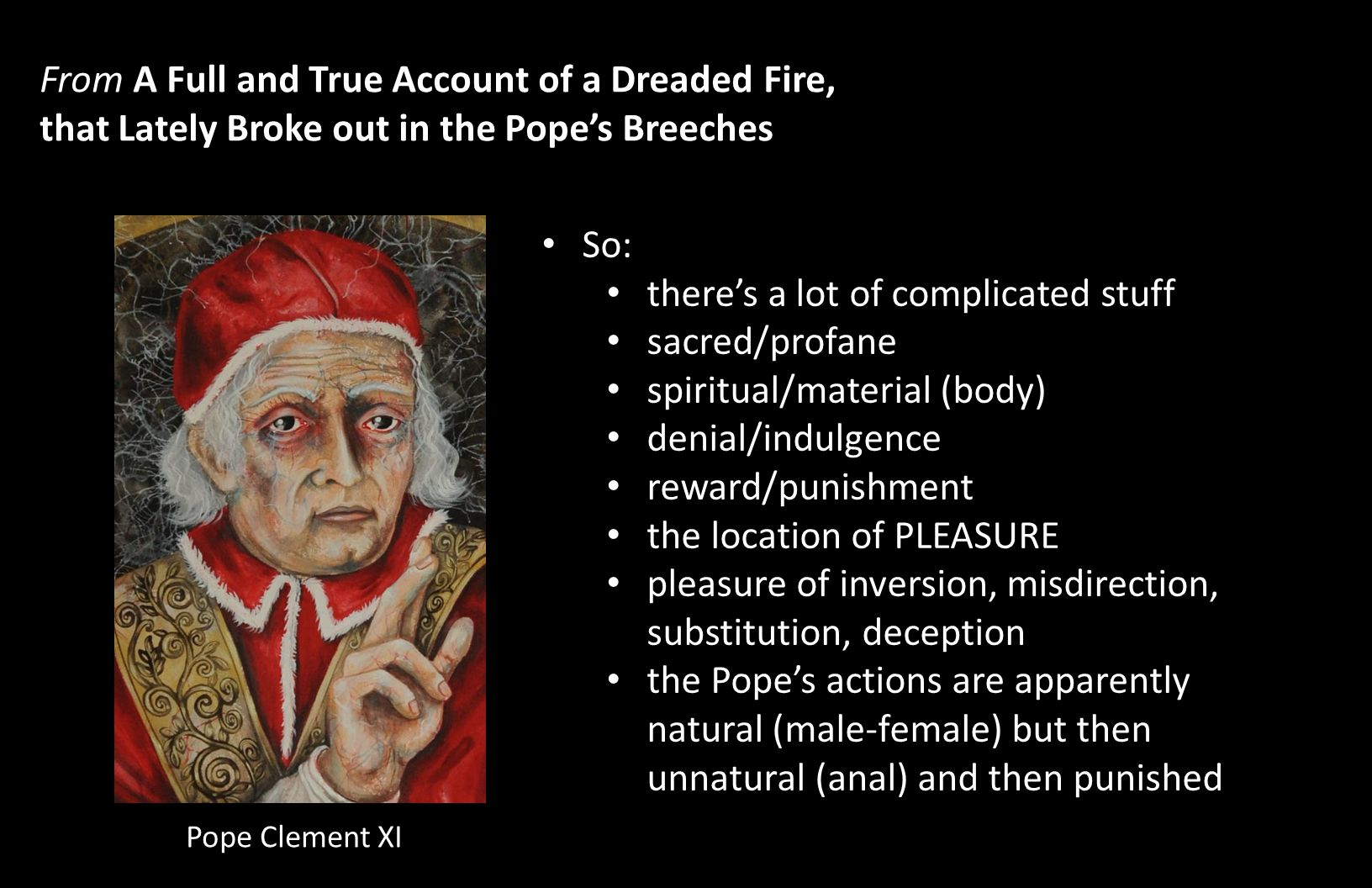From A Full and True Account of a Dreaded Fire, that Lately Broke out in the Pope's Breeches So: there's a lot of complicated stuff sacred/profane spi