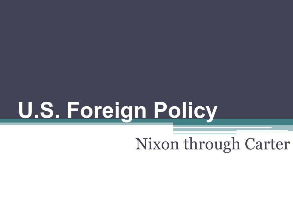 U.S. Foreign Policy Nixon through Carter