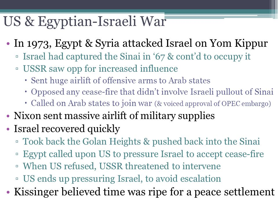 US & Egyptian-Israeli War In 1973, Egypt & Syria attacked Israel on Yom Kippur ▫Israel had captured the Sinai in '67 & cont'd to occupy it ▫USSR saw o