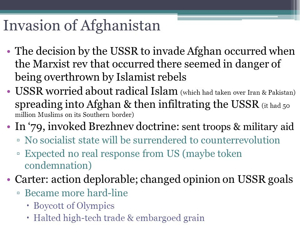 Invasion of Afghanistan The decision by the USSR to invade Afghan occurred when the Marxist rev that occurred there seemed in danger of being overthro