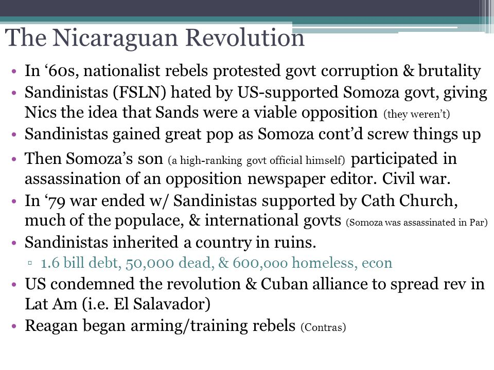 The Nicaraguan Revolution In '60s, nationalist rebels protested govt corruption & brutality Sandinistas (FSLN) hated by US-supported Somoza govt, givi