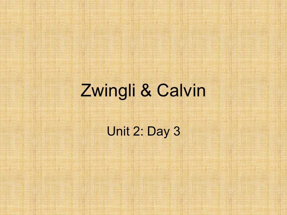 Zwingli & Calvin Unit 2: Day 3