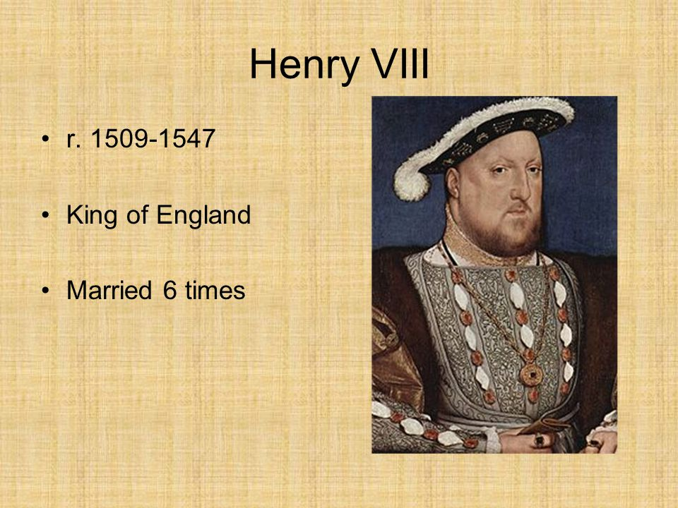 Henry VIII r. 1509-1547 King of England Married 6 times