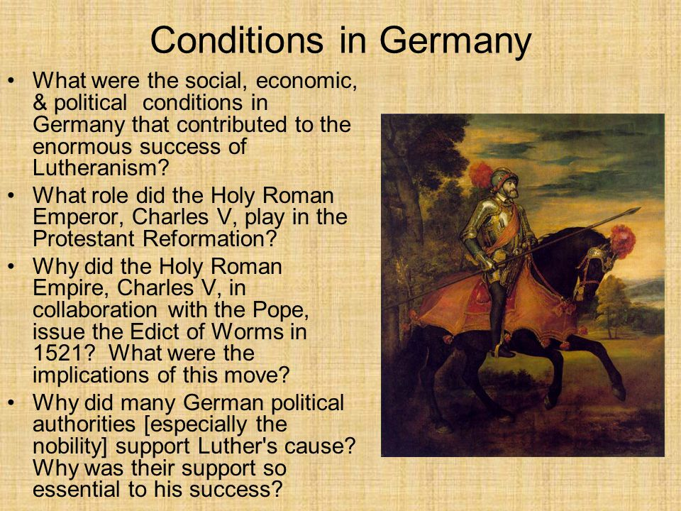 Conditions in Germany What were the social, economic, & political conditions in Germany that contributed to the enormous success of Lutheranism? What