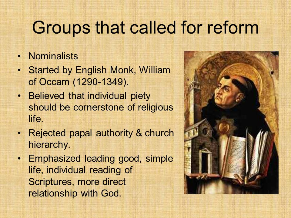 Groups that called for reform Nominalists Started by English Monk, William of Occam (1290-1349).