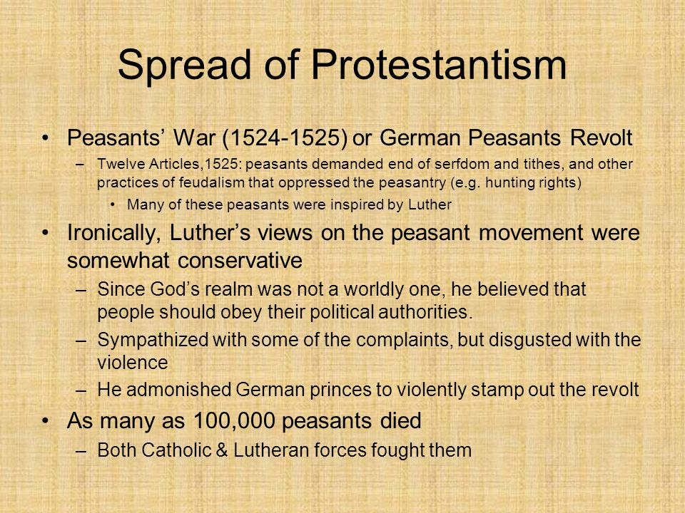 Spread of Protestantism Peasants' War (1524-1525) or German Peasants Revolt –Twelve Articles,1525: peasants demanded end of serfdom and tithes, and ot