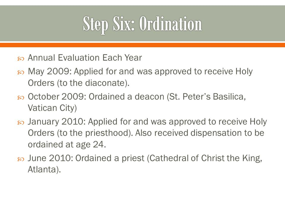  Annual Evaluation Each Year  May 2009: Applied for and was approved to receive Holy Orders (to the diaconate).