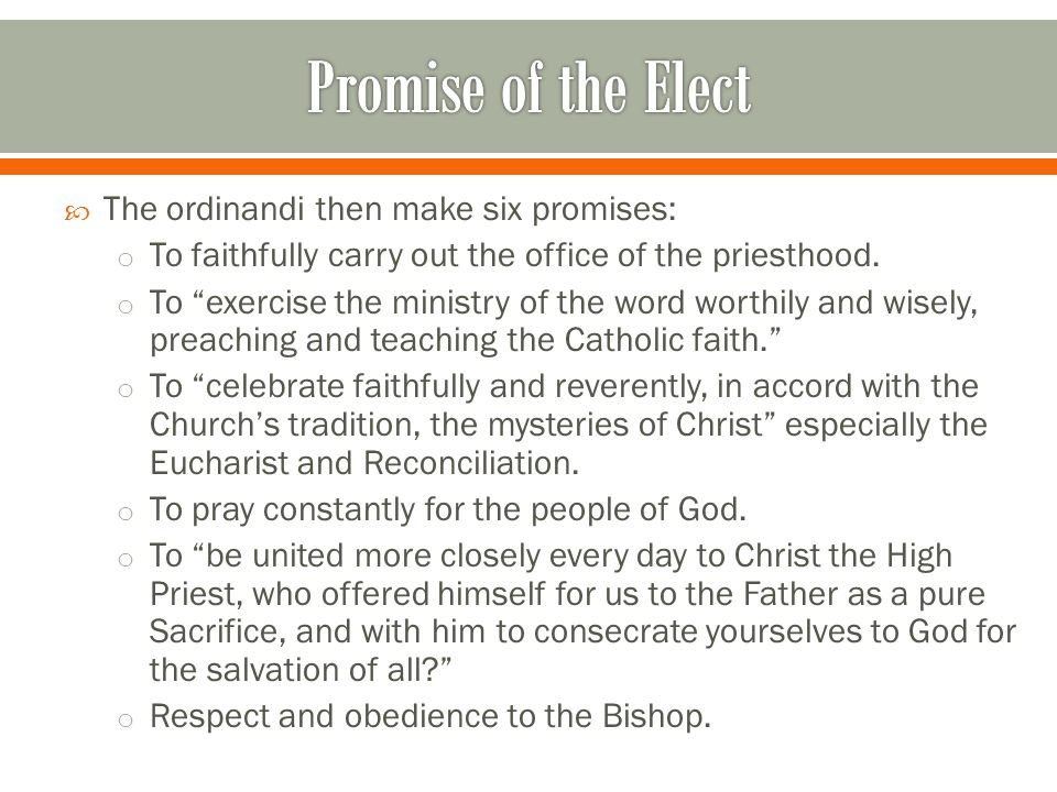  The ordinandi then make six promises: o To faithfully carry out the office of the priesthood.