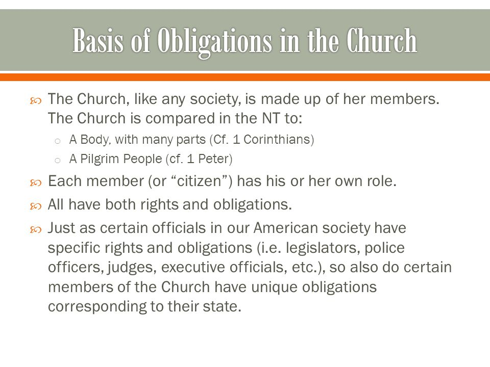  The Church, like any society, is made up of her members.