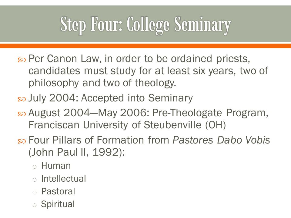  Per Canon Law, in order to be ordained priests, candidates must study for at least six years, two of philosophy and two of theology.