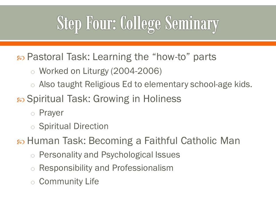  Pastoral Task: Learning the how-to parts o Worked on Liturgy (2004-2006) o Also taught Religious Ed to elementary school-age kids.